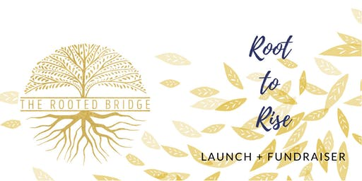 Root to Rise Fundraiser and Launch Party