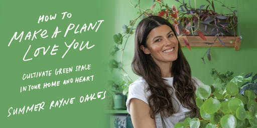 HOW TO MAKE A PLANT LOVE YOU: Book Launch & Signing with Author Summer Rayne Oakes