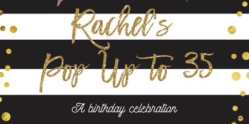 Rachel's Pop Up to 35