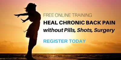 FREE ONLINE TRAINING: Heal Chronic Back Pain without Pills, Shots, Surgery - 4/25