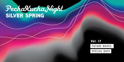 PechaKucha Silver Spring Vol 17: Future Waves, Special Days...