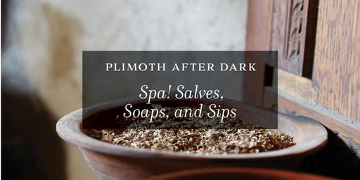 Plimoth After Dark: Spa! Salves, Soaps, and Sips
