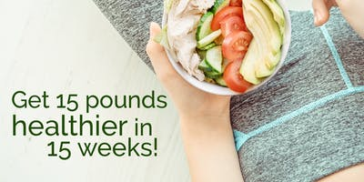 Get 15 Pounds Healthier in 15 Weeks!