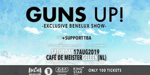 GUNS UP! (USA -Exclusive Benelux show) +SUPPORT