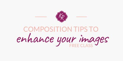 FREE CLASS: Composition tips to enhance your images!