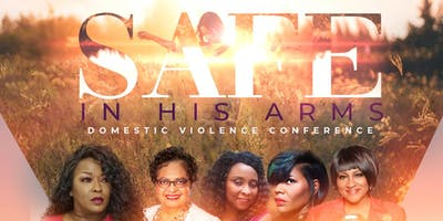 SAFE IN HIS ARMS DOMESTIC VIOLENCE CONFERENCE