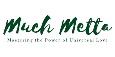 the Much Metta experience  - July 12th &13th tickets