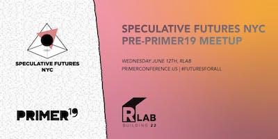 Speculative Futures NYC Pre-PRIMER19 Meetup