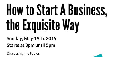 How to Start a Business, the Exquisite Way