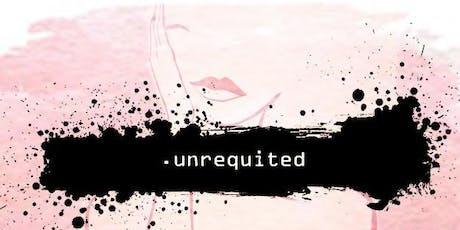 unrequited. tickets