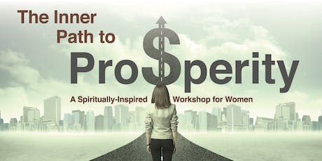 The Inner Path to Prosperity: A Spiritually Inspired Workshop for Women tickets