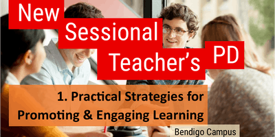 Bendigo New Sessional Staff PD: 1. Practical strategies for promoting & engaging learning (Semester 2, 2019)