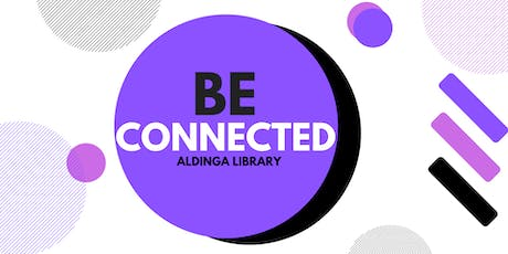 Be Connected: Getting started online - Keeping in touch with friends - Aldinga Library tickets