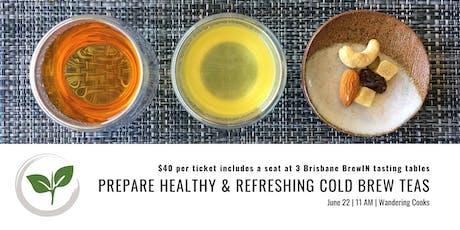 Brisbane BrewIN workshop - prepare healthy & refreshing cold brew teas  tickets