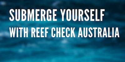 SUBMERGE YOURSELF with Reef Check Australia