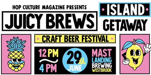 Hop Culture and Mast Landing Present: Juicy Brews Island Getaway Beer Fest