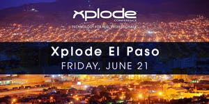 Xplode Conference El Paso 2019