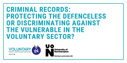 Criminal Records: Protecting the Defenceless or Discriminating Against the Vulnerable in the Voluntary Sector?