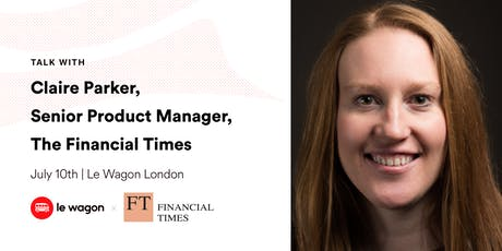 Le Wagon Talk with Claire Parker, Senior Product Manager, Financial Times tickets
