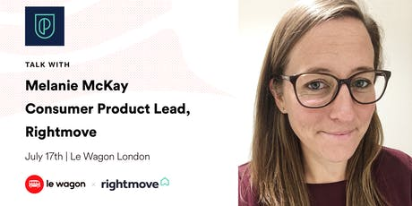 Le Wagon Talk with Melanie McKay, Consumer Product Lead, Rightmove tickets