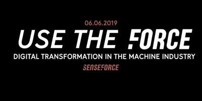 USE THE FORCE // DIGITAL TRANSFORMATION IN THE MACHINE INDUSTRY