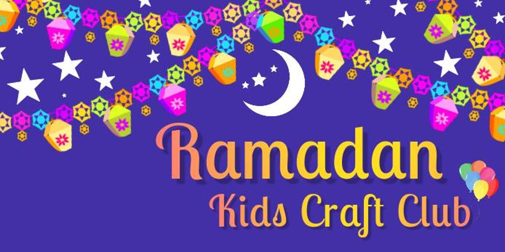 Ramadan Kids Craft Club Tickets Sat May 4 2019 At 1 00 Pm