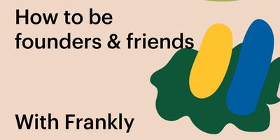 Tech & Tonic Talks: How to be founders & friends