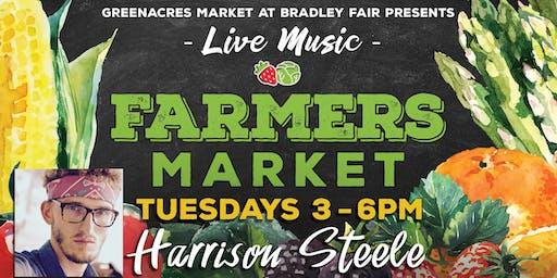 Farmers Market - Every Tuesday, 3-6 PM! Live Music w/Harrison Steele