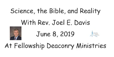 Science, the Bible, and Reality with Rev. Joel E. Davis