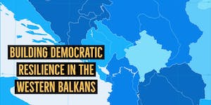 Building Democratic Resilience in the Western Balkans