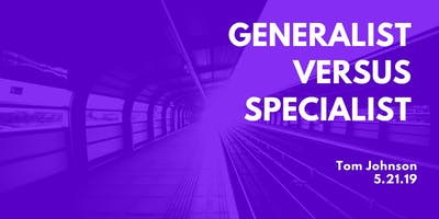 Generalist vs. Specialist - Tom Johnson - May Chapter Meeting