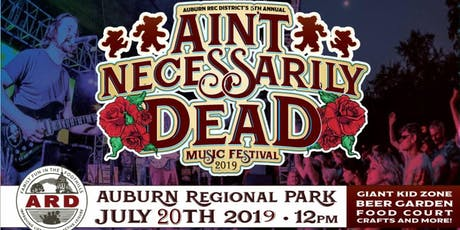 FREE Ain't Necessarily Dead Fest 2019 @ Auburn Rec Districts Regional Park  tickets