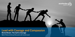 Lead with Courage and Compassion - Brene Brown: The...