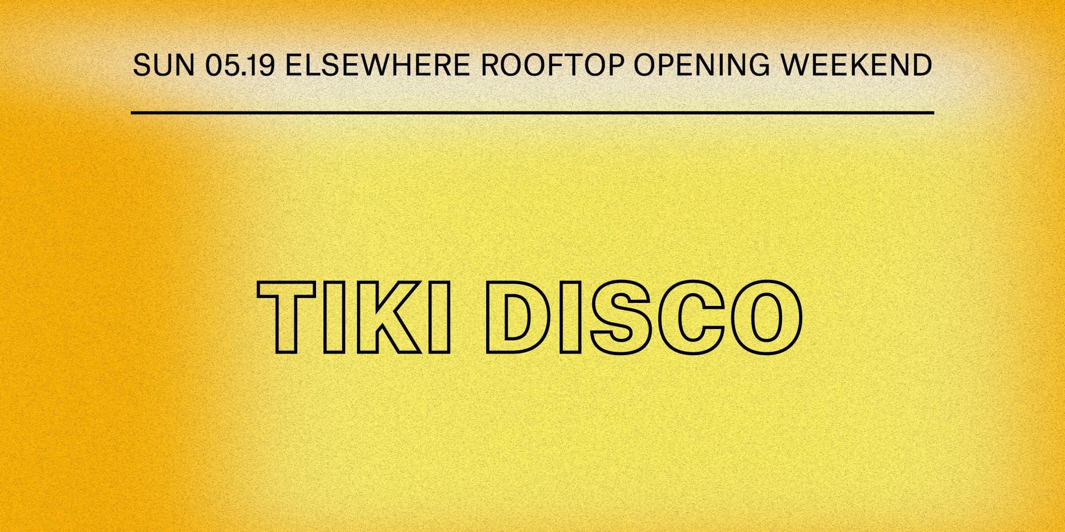 Tiki Disco: Elsewhere Rooftop Opening Weekend