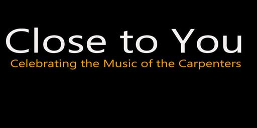 Close to You : Celebrating the Music of the Carpenters