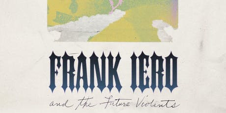 Frank Iero & The Future Violents tickets