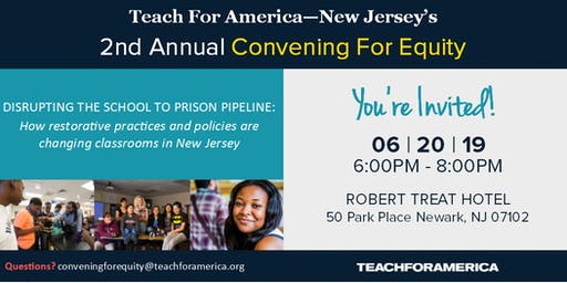Teach For America-New Jersey Presents: Disrupting the School to Prison Pipeline: How restorative practices and policies are changing classrooms in New Jersey