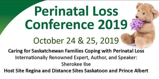 Saskatchewan Health Authority Perinatal Loss Conference Multiple Sites SHA Staff and Physicians