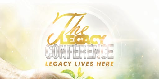 """The Legacy Conference  """"LEGACY LIVES HERE"""""""