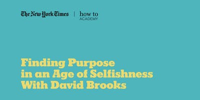How to Understand Our Times: Find Purpose in an Age of Selfishness. David Brooks in conversation with Hannah MacInnes.. A new event series from how to: Academy and The New York Times.
