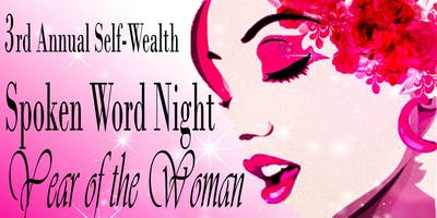 """3rd Annual Self-Wealth Spoken Word Night """"Year Of The Woman"""""""