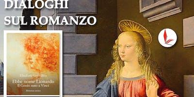 Dialoghi sul romanzo Ebbe nome Lionardo. Il Genio nato a Vinci di Elisabeta Gavrilina a cura di Ilaria Bucchioni con Lucia Petroni e Lucetta Risaliti