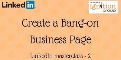Create a Bang-On LinkedIn business page - get your business page really working for you and understand the benefits of having one