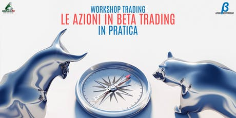 WORKSHOP TRADING | LE AZIONI BETA IN PRATICA tickets