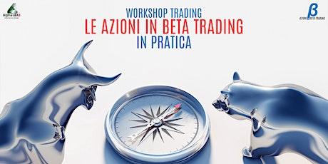 WORKSHOP TRADING | LE AZIONI BETA IN PRATICA biglietti