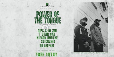 Emerald Live presents Power of the Tongue :: Dips x Lo Wu : Kieron Boothe : T Star Nay : StickzN15