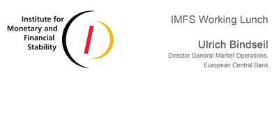 IMFS Working Lunch with Ulrich Bindseil, European Central Bank
