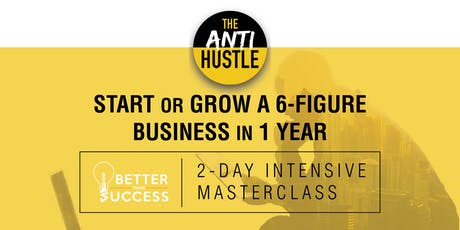 The AntiHustle Intensive MasterClass: Grow a 6-Figure Business in 1 Year (Cohort #3) tickets