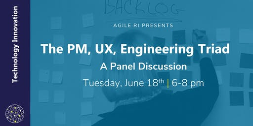 Agile RI: The PM, UX, Engineering Triad Panel Discussion
