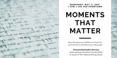 Moments That Matter Workshop: How Developing a Reflective Practice Contributes to Authenticity in Business